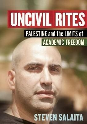 Uncivil Rites: Palestine and the Limits of Academic Freedom by Steven Salaita Ha