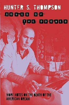 Songs of the Doomed: More Notes on the Death of , Hunter S. Thompson, New