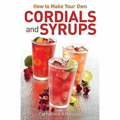 How to Make Your Own Cordials Syrups Atkinson Elliot Right Way Bo. 9780716023906