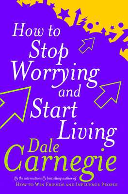 Dale Carnegie -How To Stop Worrying And Start Living (Paperback) 9780749307233