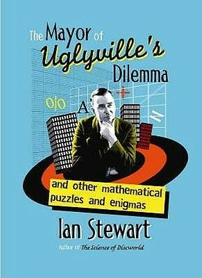The Mayor of Uglyville's Dilemma by Ian Stewart Hardcover Book