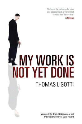 Thomas Ligotti - My Work Is Not Yet Done (Paperback) 9780753516881