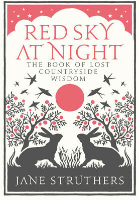 Jane Struthers - Red Sky at Night: The Book of Lost Country Wisdom (Hardback)