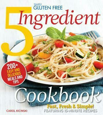 Simply Gluten Free 5 Ingredient Cookbook: Fast, Fresh & Simple! 15-Minute Recipe