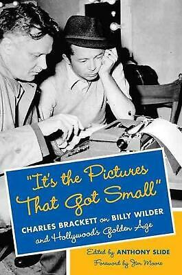 It's the Pictures That Got Small: Charles Brackett on Billy Wilder and Hollywood