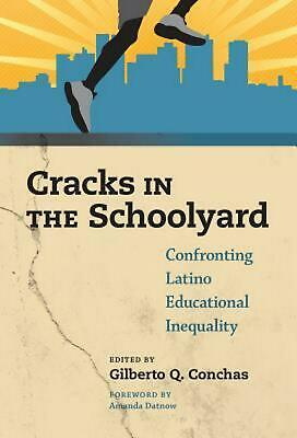 Cracks in the Schoolyardconfronting Latino Educational Inequality by Gilberto Q.