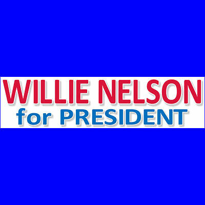 WILLIE NELSON For PRESIDENT Bumper Sticker  (Buy 2 Get 1 Free)