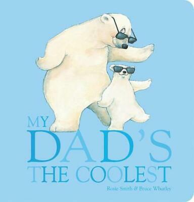 My Dad's the Coolest by Rosie Smith Board Books Book