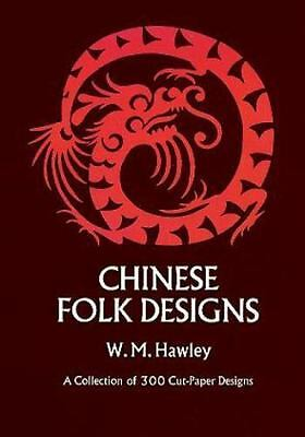 Chinese Folk Designs : A Collection of 300 Cut-Paper Designs by W.Hawley-sc