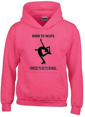 Born To Skate Forced To Go To School ~ Ice Skating Hoodie ~ Sizes 5 - 15 Years
