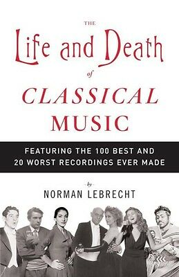 The Life and Death of Classical Music: Featuring the 100 Best and 20 Worst Recor