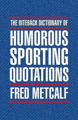 Biteback Dictionary of Humorous Sporting Quotations by Fred Metcalf Paperback Bo