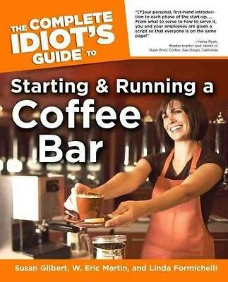 The Complete Idiot's Guide to Starting and Running a Coffee Bar by Susan Gilbert