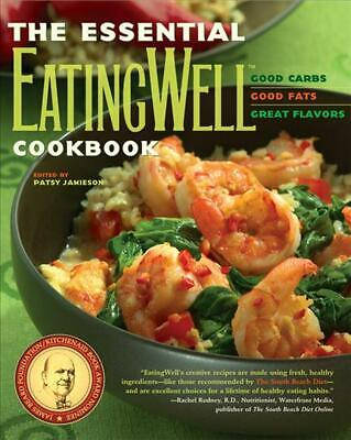 The Essential Eatingwell Cookbook: Good Carbs, Good Fats, Great Flavors: Good Ca