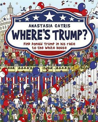 Where's Trump?: Find Donald Trump in his race to the White House by Anastasia Ca