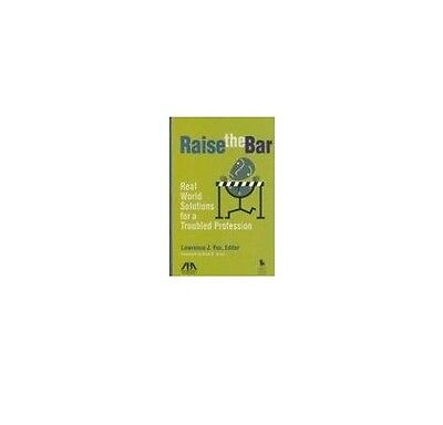 Raise the Bar: Real World Solutions for a Troubled Profession,PB,Lawrence J. Fo