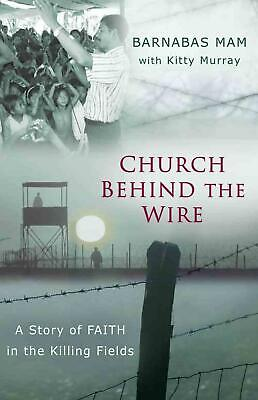 Church Behind the Wire: A Story of Faith in the Killing Fields by Barnabas Mam (