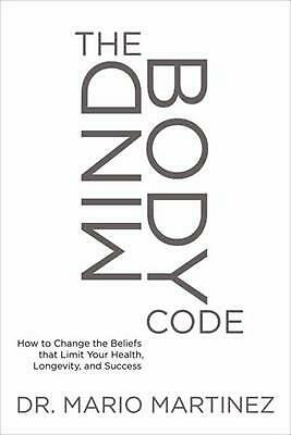 The Mindbody Code: How to Change the Beliefs That Limit Your Health, Longevity,