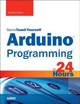 Arduino Programming in 24 Hours, Sams Teach Yourself by Richard Blum (English) P