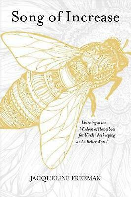 Song of Increase: Listening to the Wisdom of Honeybees for Kinder Beekeeping and