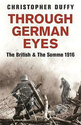 Through German Eyes: The British and the Somme 1916 by Christopher Duffy (Englis
