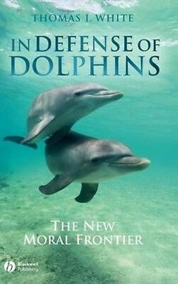 In Defense of Dolphins: The New Moral Frontier by Thomas White Hardcover Book (E