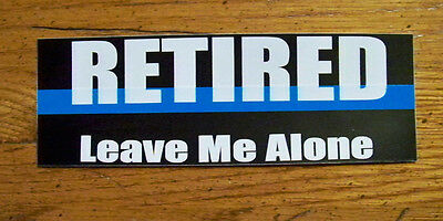 """Thin Blue Line Police """"Retired- Leave Me Alone""""  Decal -Great Gift! SHIPS FREE!"""
