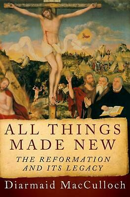 All Things Made New: The Reformation and Its Legacy by Diarmaid MacCulloch (Engl