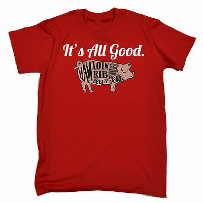 Its All Good Pig T-SHIRT Pork Meat Butcher Bbq Barbecue Funny Gift Birthday