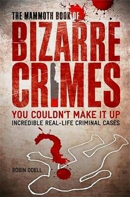 The Mammoth Book of Bizarre Crimes by Robin Odell Paperback Book