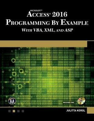 Microsoft Access 2016 Programming by Example: With VBA, XML, and ASP by Julitta