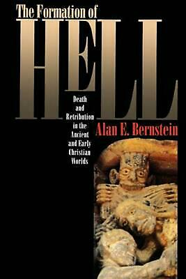 The Formation of Hell: Death and Retribution in the Ancient and Early Christian