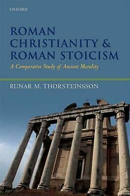 Roman Christianity and Roman Stoicism: A Comparative Study of Ancient Morality b