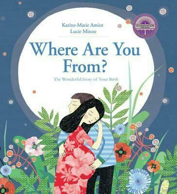 Where Are You From?: The Wonderful Story of Your Birth by Karine-Marie Amiot (En