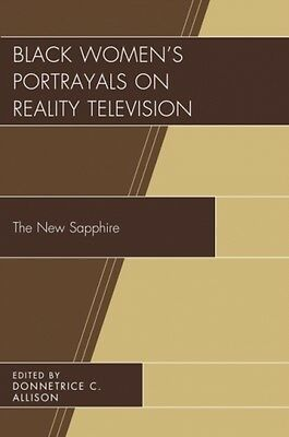 Black Women's Portrayals On Reality Television  9781498519328