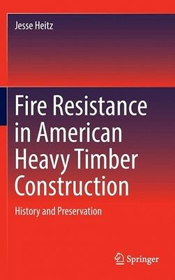 Fire Resistance In American Heavy Timber Construction Heitz  Jesse 9783319321264