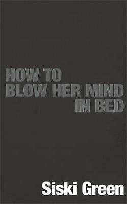 How to Blow Her Mind in Bed by Siski Green Paperback Book