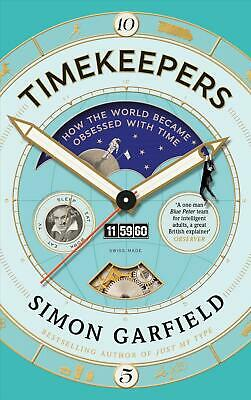 Timekeepers: How the World Became Obsessed With Time by Simon Garfield Hardcover