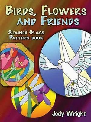 Birds, Flowers and Friends Stained Glass Pattern Book by Jody Wright (English) P