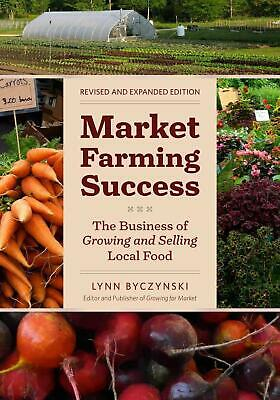 Market Farming Success: The Business of Growing and Selling Local Food by Lynn B