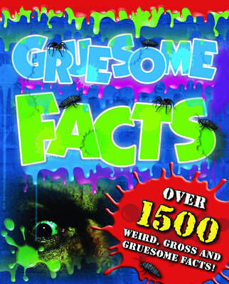 Gruesome Facts: Over 1500 Weird, Gross and Grues, Igloo Books Ltd, New