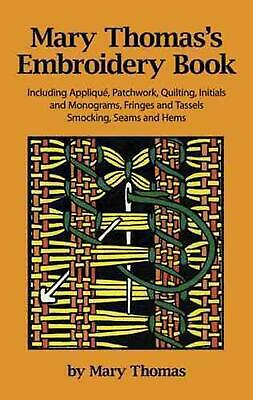 Mary Thomas's Embroidery Book: Including Applique, Patchwork, Quilting, Initials
