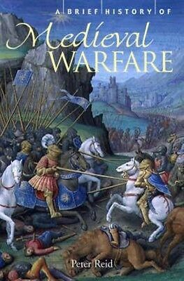 A Brief History of Medieval Warfare by Peter Reid Paperback Book