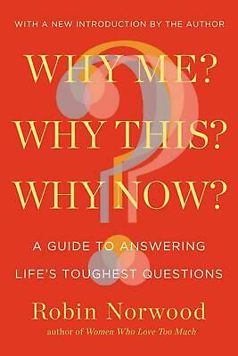 Why Me? Why This? Why Now?: A Guide to Answering Life's Toughest Questions by Ro