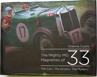 THE MIGHTY MG MAGNETTES OF 33 THE CARS, THE DRIVERS, THE MYSTERY Graeme Cocks
