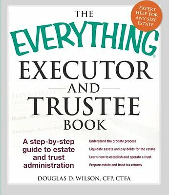 The Everything Executor and Trustee Book: A Step-By-Step Guide To Estate And Tr