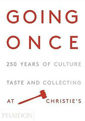 Going Once: 250 Years of Culture, Taste and Collecting at Christie's by Christie