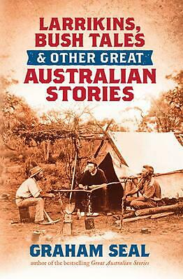 Larrikins, Bush Tales and Other Great Australian Stories by Graham Seal Paperbac