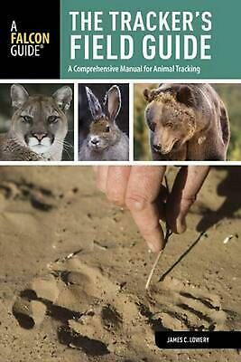 The Tracker's Field Guide: A Comprehensive Manual for Animal Tracking by James C