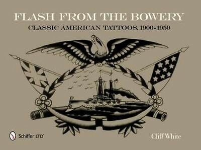 Flash from the Bowery: Classic American Tattoos, 1900-1950 by Cliff White Paperb